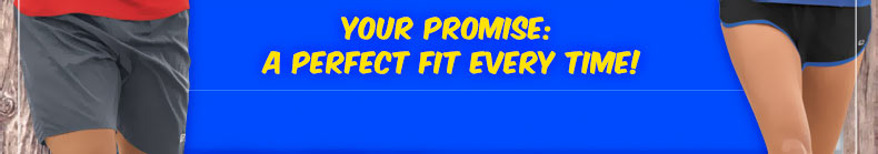 Our promise to you: A Perfect fit every time!