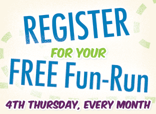 register for your FREE Fun Run. Fourth Thursday of every month.