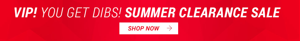 VIP! You get dibs! Summer Clearance Sale - Shop Now