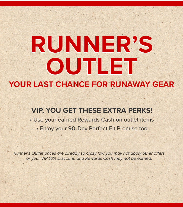 1f9e0529a Runner's Outlet. Your Last Chance for Runaway Gear. VIP, You get thse extra